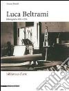 Luca Beltrami (1854-1933). Storia, arte e architettura a Milano. Bibliografia. Catalogo della mostra (Milano, 27 marzo-29 giugno 2014)