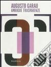 Augusto Garau. Ambigue trasparenze. Catalogo della mostra (Milano, 6 febbraio-15 marzo 2014) libro