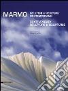 Marmo. Scultori e sculture contemporanei. Ediz. italiana e inglese