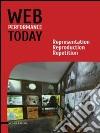 Web performance today. Rapresentation, reproduction, repetition. Ediz. italiana e inglese