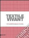 Textile vivant. Percorsi, esperienze e ricerche del textile design. Catalogo della mostra (Milano, 11 settembre-9 novembre 2014). Ediz. italiana e inglese libro