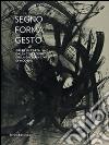 Segno, forma, gesto. Opere su carta dalla collezione della Galleria civica di Modena. Catalogo della mostra (Citt� di Castello, 23 agosto-11 novembre 2014)
