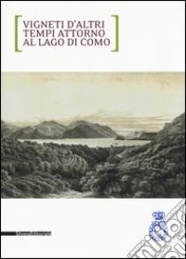 Vigneti d'altri tempi attorno al lago di Como. Ediz. italiana e inglese libro di Soletti Francesco