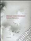 Paolo Marcolongo. Natura naturans. Ediz. italiana e innglese libro