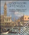 Lo splendore di Venezia. Canaletto, Bellotto, Guardi e i vedutisti dell'Ottocento libro