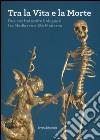 Tra la vita e la morte. Due confraternite bolognesi tra Medioevo e Età Moderna libro