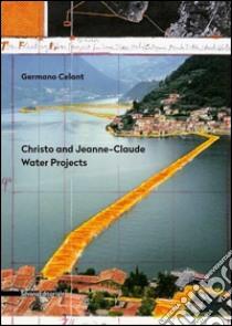 Christo and Jeanne-Claude. Water projects. Ediz. italiana libro di Celant Germano