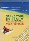 Grand Tour in Italy. Letteratura e pubblicità dalle località turistiche alle specialità alimentari libro