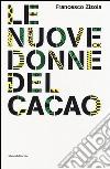 Le nuove donne del cacao. Imprenditoria femminile in Costa d'Avorio. Ediz. italiana e inglese libro
