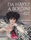 Da Hayez a Boldini. Anime e volti della pittura italiana libro