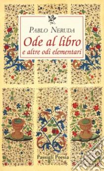 Ode al libro e altre odi elementari. Testo spagnolo a fronte libro di Neruda Pablo