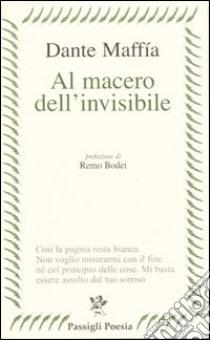 Al macero dell'invisibile (17 gennaio 1996-15 febbraio 2004) libro di Maffia Dante