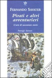 Pirati e altri avventurieri. L'arte di raccontare storie libro di Savater Fernando