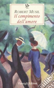 Il compimento dell'amore libro di Musil Robert