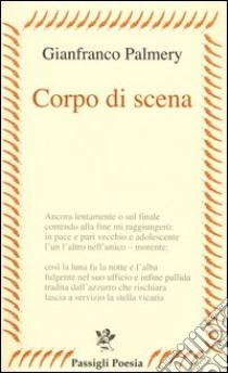 Corpo di scena libro di Palmery Gianfranco