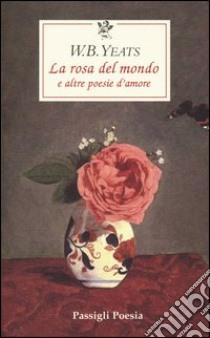 La rosa del mondo e altre poesie d'amore. Testo inglese a fronte libro di Yeats William B.
