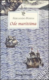 Ode marittima. Testo portoghese a fronte libro di Pessoa Fernando