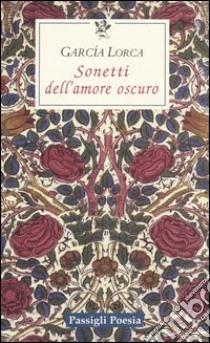 Sonetti dell'amore oscuro. Testo spagnolo a fronte libro di García Lorca Federico