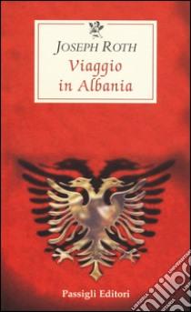Viaggio in Albania libro di Roth Joseph