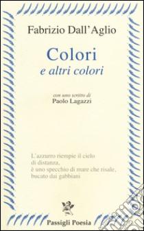 Colori e altri colori libro di Dall'Aglio Fabrizio