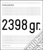 2398 gr. A book about food. Ediz. italiana e inglese. Con CD-ROM e pirofila in alluminio libro