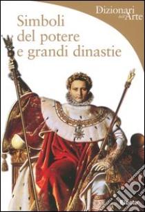 Simboli del potere e grandi dinastie libro di Rapelli Paola