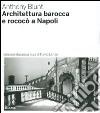 Architettura barocca e rococò a Napoli libro