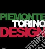 Piemonte Torino Design. Catalogo della mostra (Torino, 26 gennaio-19 marzo 2006). Ediz. italiana e inglese libro