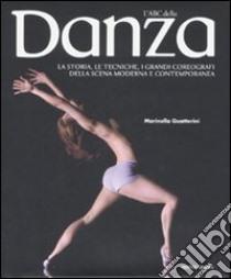 L'ABC della danza. La storia, le tecniche, i capolavori, i grandi coreografi della scena moderna e contemporanea libro di Guatterini Marinella