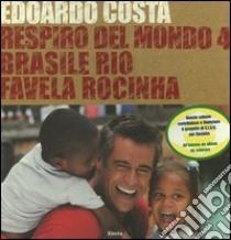 Respiro del mondo 4. Brasile Rio favela Rocinha. Ediz. italiana e inglese libro di Costa Edoardo - Hingel Reinaldo - Calè