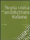 Storia visiva dell'architettura italiana 1700-2000