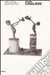 Alik cavaliere. Poeta, filosofo, umanista e scultore, anche (quasi una biografia). Ediz. illustrata libro