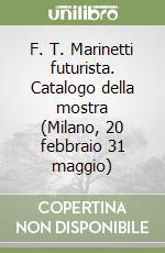 F. T. Marinetti futurista. Catalogo della mostra (Milano, 20 febbraio 31 maggio) libro