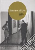 Educare all'arte. Immagini esperienze percorsi. Ediz. illustrata libro