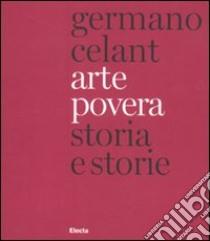 Arte povera. Storia e storie. Ediz. italiana e inglese libro di Celant Germano