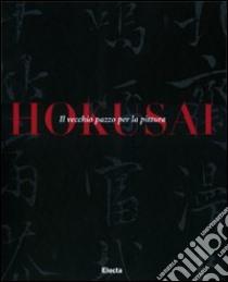 Hokusai. Il vecchio pazzo per la pittura libro di Calza G. Carlo