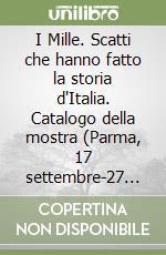 I Mille. Scatti che hanno fatto la storia d'Italia. Catalogo della mostra (Parma, 17 settembre-27 novembre 2011) libro di Bianchino G. (cur.); Quintavalle A. C. (cur.)
