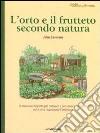 L'orto e il frutteto secondo natura. Guida all'autosufficienza libro