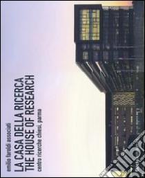 La casa della ricerca-The house of research. Centro ricerche Chiesi, Parma libro di Faroldi Emilio - Vettori M. Pilar