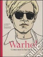 Warhol. Come non lo hai mai visto libro
