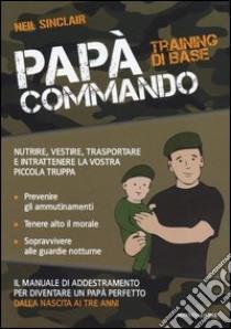Papà Commando. Training di base libro di Sinclair Neil