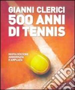 500 anni di tennis. Ediz. illustrata libro