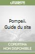 Pompeii. Guide du site