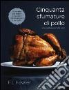 Cinquanta sfumature di pollo. Una gustosa parodia sexy libro