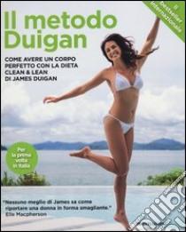 Il metodo Duigan. Come avere un corpo perfetto con la dieta clean & lean libro di Duigan James - Lally Maria