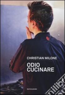 Odio cucinare libro di Milone Christian; Orlandi C. (cur.)