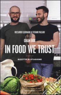 Gnam box. In food we trust. ricette di stagione libro di Casiraghi Riccardo - Paleari Stefano