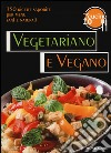 Oggi cucino io. Vegetariano e vegano. 350 ricette saporite per menu vegetariani libro