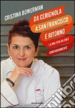 Da Cerignola a San Francisco e ritorno, la mia vita da chef controcorrente libro