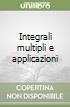 Integrali multipli e applicazioni libro